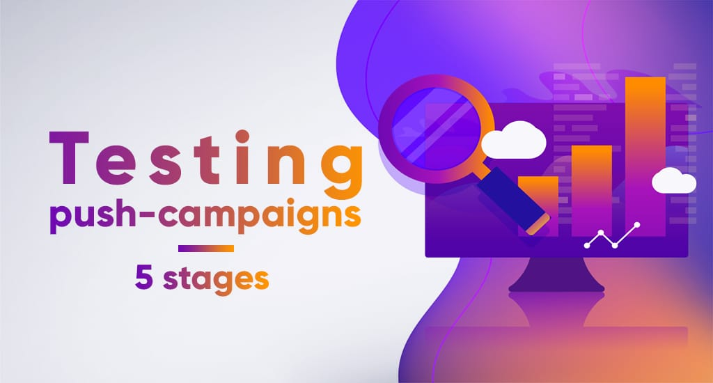 Five stages of testing push-campaigns