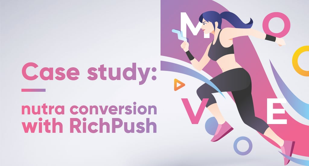 Case study: Nutra Conversion with RichPush push notifications