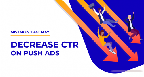 read in this article What kind of mistakes may decrease CTR on Push ads and how to deal with it