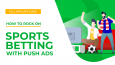 How to rock on sports betting with push ads. Full affiliate guide